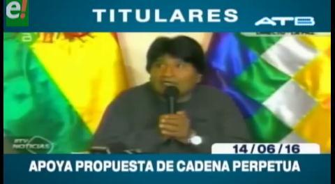 Titulares de TV: Evo Morales apoya la propuesta de cadena perpetua