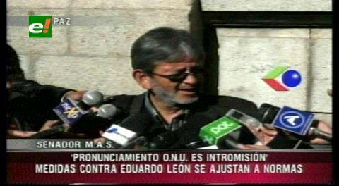Senador del MAS califica de intromisión de la ONU en el caso León