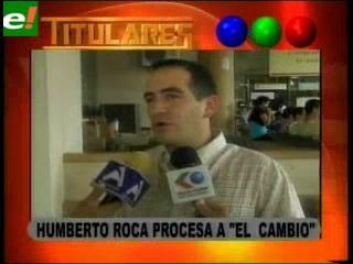 """Humberto Roca procesa al periódico """"El Cambio"""""""
