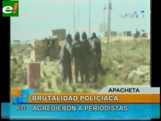 Policías agreden a periodistas en La Apacheta
