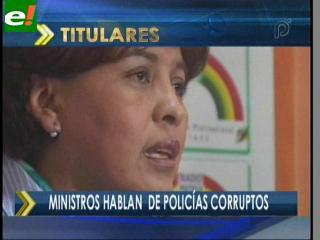 Ministros hablan de policías corruptos