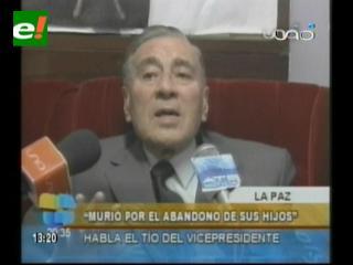 Tío de García Linera dice que el abandono del Vicepresidente y sus hermanos causó la muerte de su padre