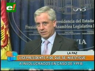 Vicepresidente pide que se investigue y procese a los involucrados en el caso de YPFB