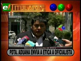 Titulares: Presidenta de Aduana envía a la comisión de ética a diputado del MAS