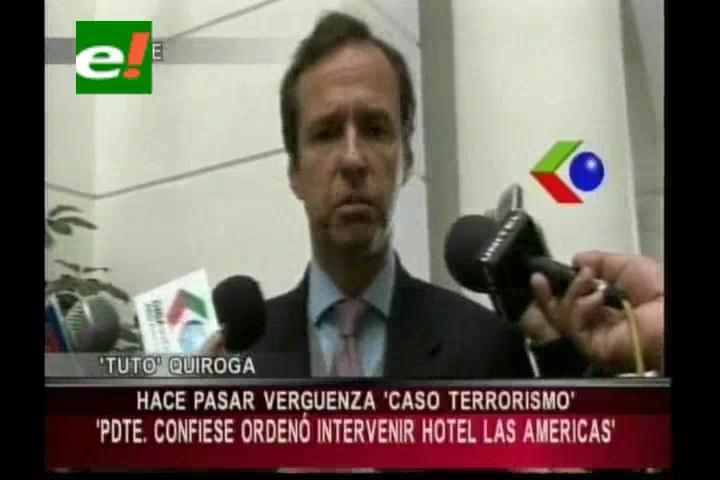 """Tuto Quiroga pide a Evo Morales """"confesar"""" quien ordenó intervenir el Hotel Las Américas"""