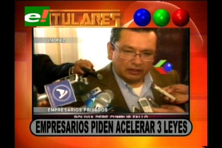 Titulares: Empresarios piden acelerar tres leyes económicas