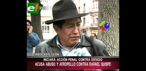 Rafael Quispe denunciará al Estado por abuso a sus derechos constitucionales