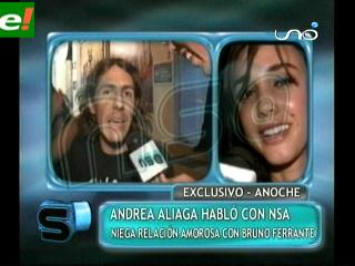 Andrea Aliaga: «Con Bruno Ferrante no hay nada»