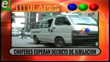 Titulares de TV: Choferes de Bolivia esperan promulgación del decreto de jubilación