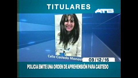 Titulares de TV: Emiten orden de captura internacional para Celia Castedo