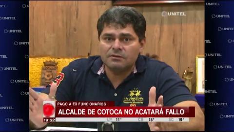 Alcalde de Cotoca no acatará el fallo para pagar a supuestos exfuncionarios