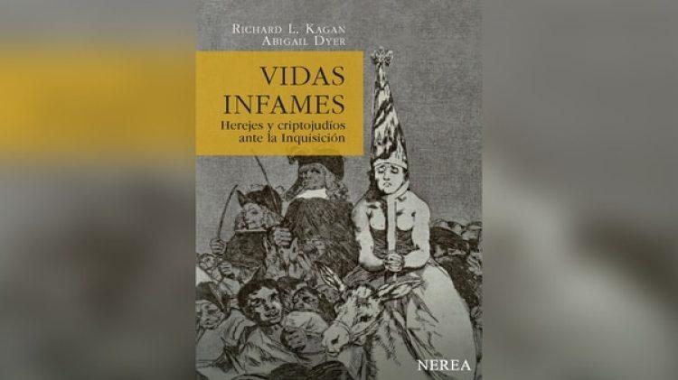 """""""Vidas infames: herejes y criptojudíos ante la Inquisición"""" de Richard L. Kagan y Abigail Dyer"""