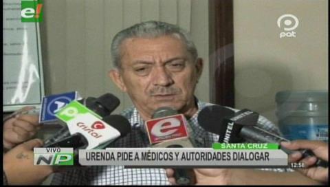 Óscar Urenda pide a médicos y autoridades dialogar