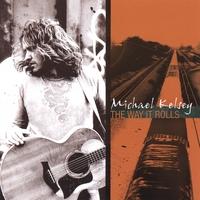MICHAEL KELSEY: The Way It Rolls