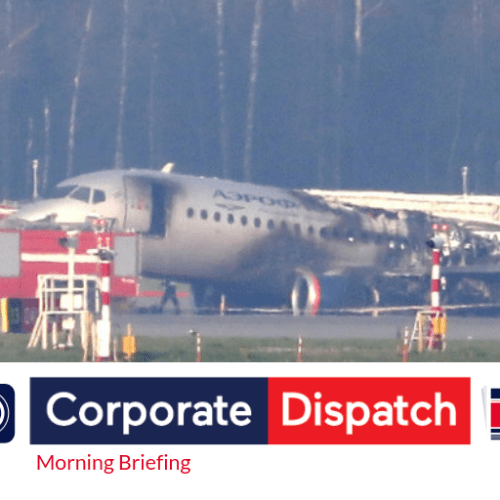 Corporate Dispatch Morning Briefing and News Review – Monday 6th May 2019