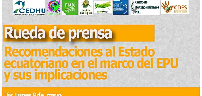 Rueda de prensa: recomendaciones al Estado ecuatoriano en el marco del EPU y sus implicaciones