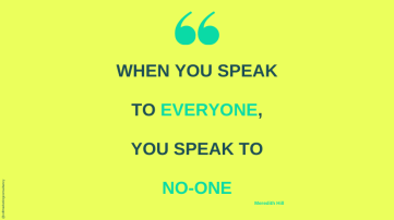Quote on yellow background - when you speak to everyone, you speak to no-one