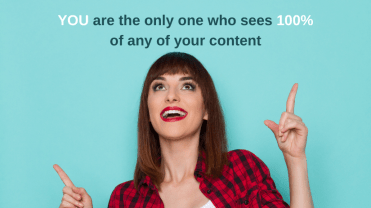 Woman looking upwards and pointing to text that reads 'you are the only one who sees 100% of any of your content'