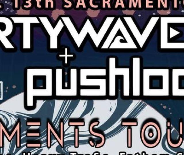 Elements Tour Ft Partywave And Pushloop Sacramento Location