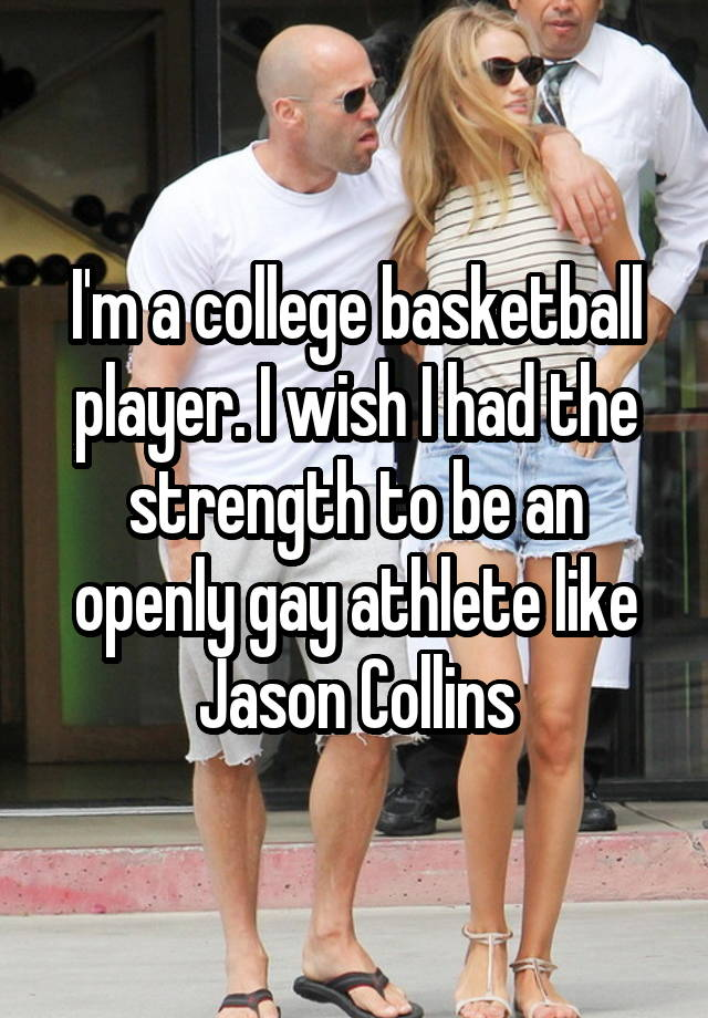 I'm a college basketball player. I wish I had the strength to be an openly gay athlete like Jason Collins
