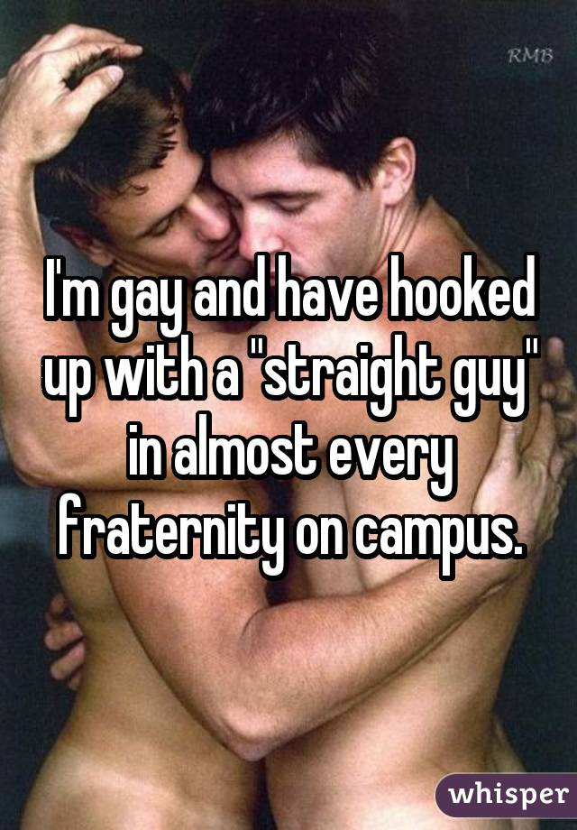 "I'm gay and have hooked up with a ""straight guy"" in almost every fraternity on campus."
