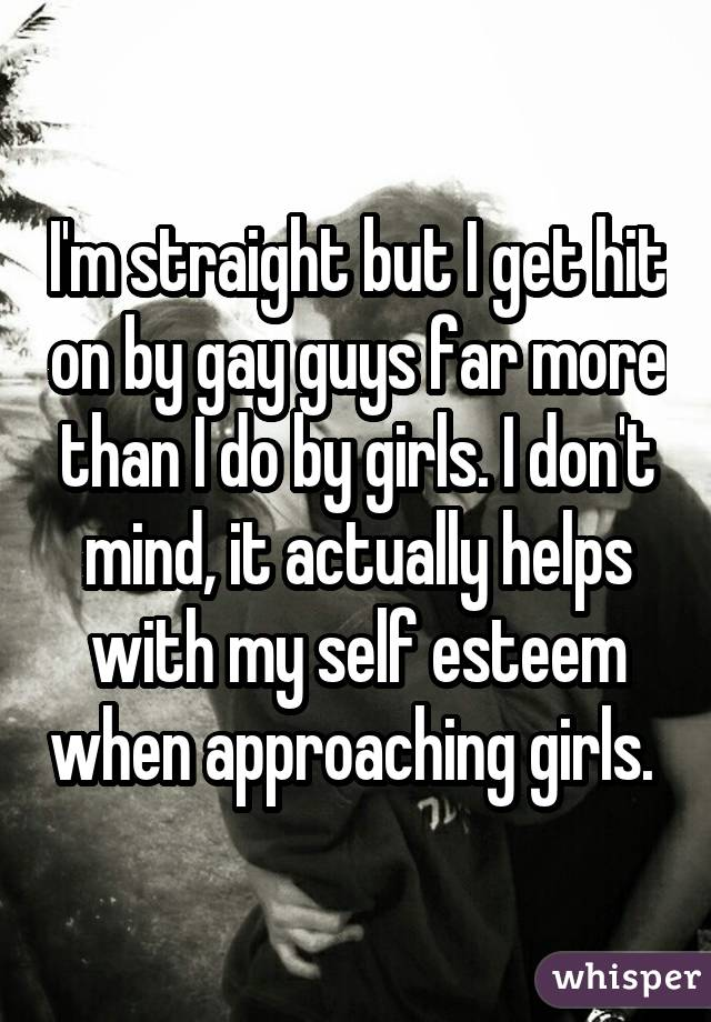 I'm straight but I get hit on by gay guys far more than I do by girls. I don't mind, it actually helps with my self esteem when approaching girls.