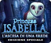 Princess Isabella: L'Ascesa di una Erede Edizione Speciale
