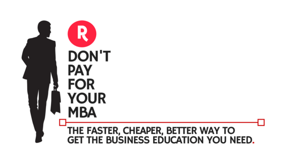 Don't Pay for Your MBA: The Faster, Cheaper, Better Way to ...