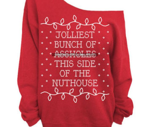 Jolliest Bunch Of Assholes This Side Of The Nuthouse Ugly Christmas Sweater Red Slouchy