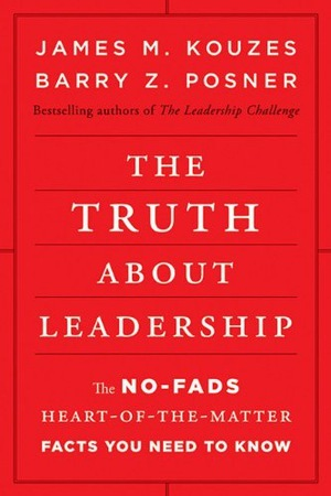 The Truth About Leadership by James M. Kouzes and Barry Z. Posner