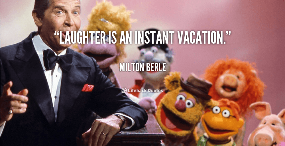 quote-Milton-Berle-laughter-is-an-instant-vacation-66089