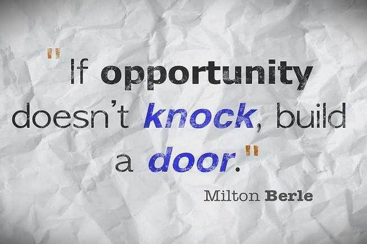 If opportunity doesn't knock