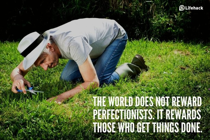THE WORLD DOES NOT REWARD PERFECTIONISTS. IT REWARDS THOSE WHO GET THINGS DONE. 2