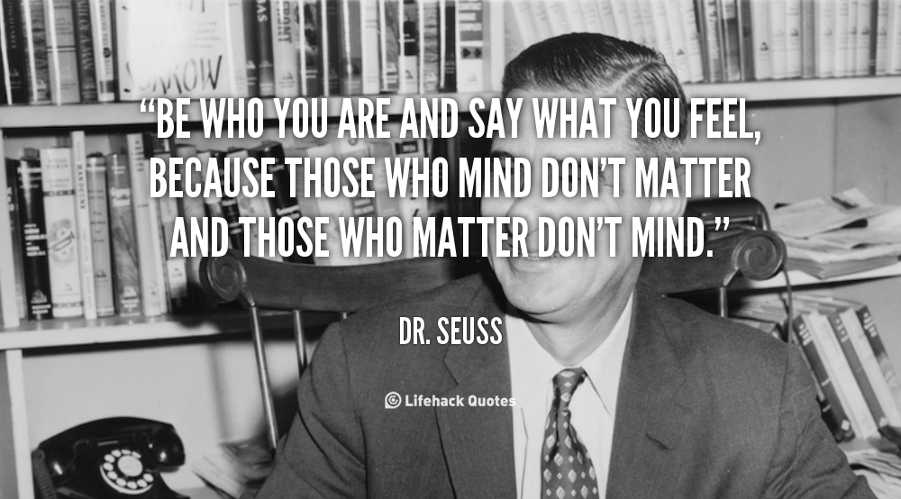quote-Dr.-Seuss-be-who-you-are-and-say-what-89126