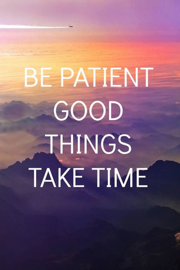 Be Patient Good Things Take Time