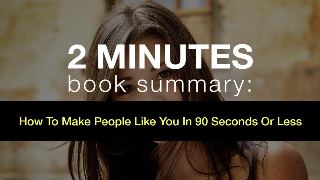 1 Minute Book Summary: How To Make People Like You in 90 Seconds or Less