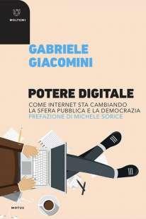Gabriele Giacomini - Potere digitale. Come Internet sta cambiando la sfera pubblica e la democrazia
