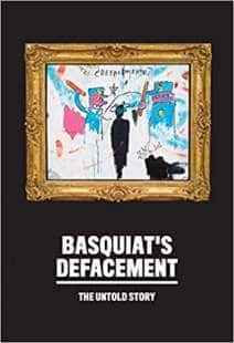 defacement the untold story jean michel basquiat 1