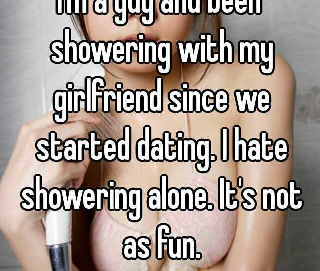 Im A Guy And Been Showering With My Girlfriend Since We Started Dating