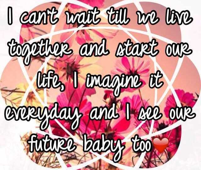 I Cant Wait Till We Live Together And Start Our Life I Imagine It Everyday
