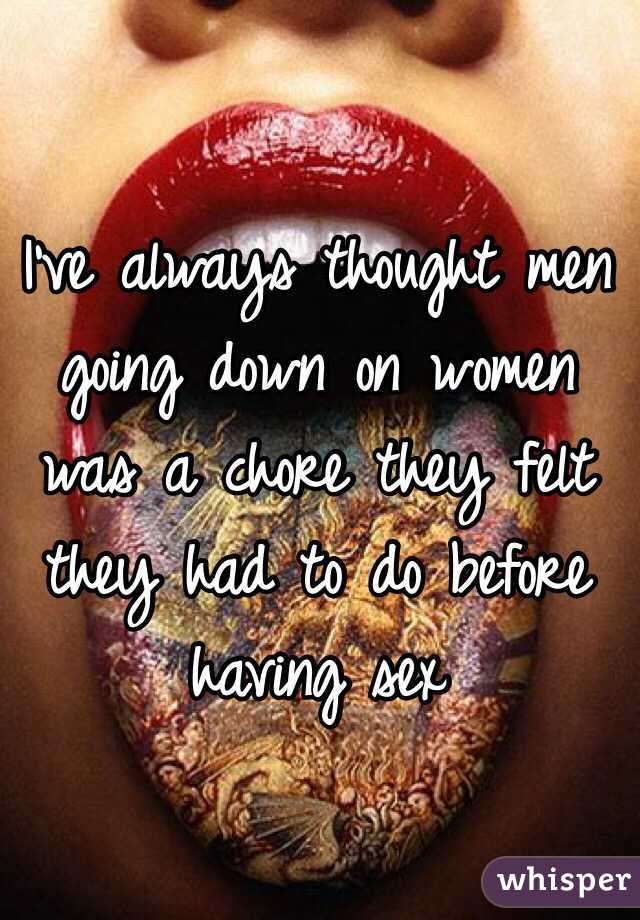Ive Always Thought Men Going Down On Women Was A Chore They Felt They Had
