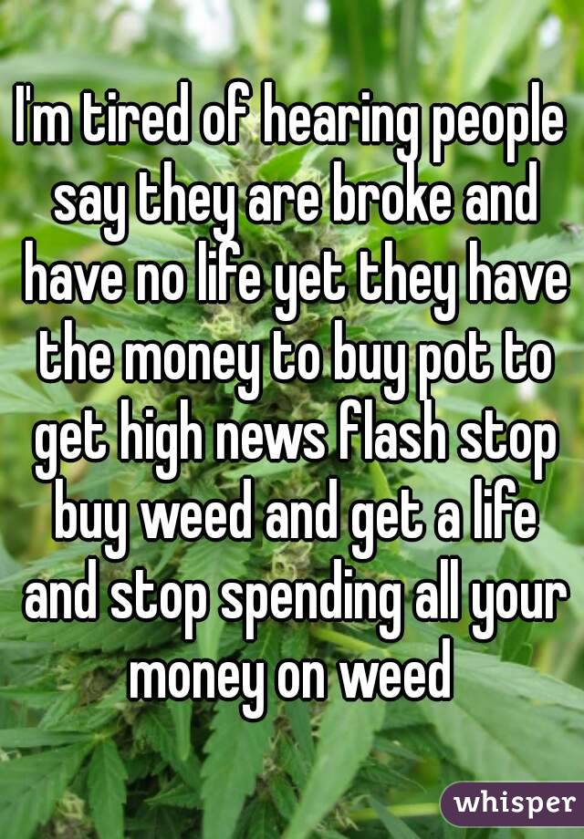 I'm tired of hearing people say they are broke and have no ...