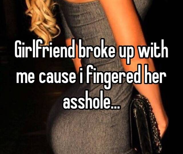 Girlfriend Broke Up With Me Cause I Fingered Her Asshole