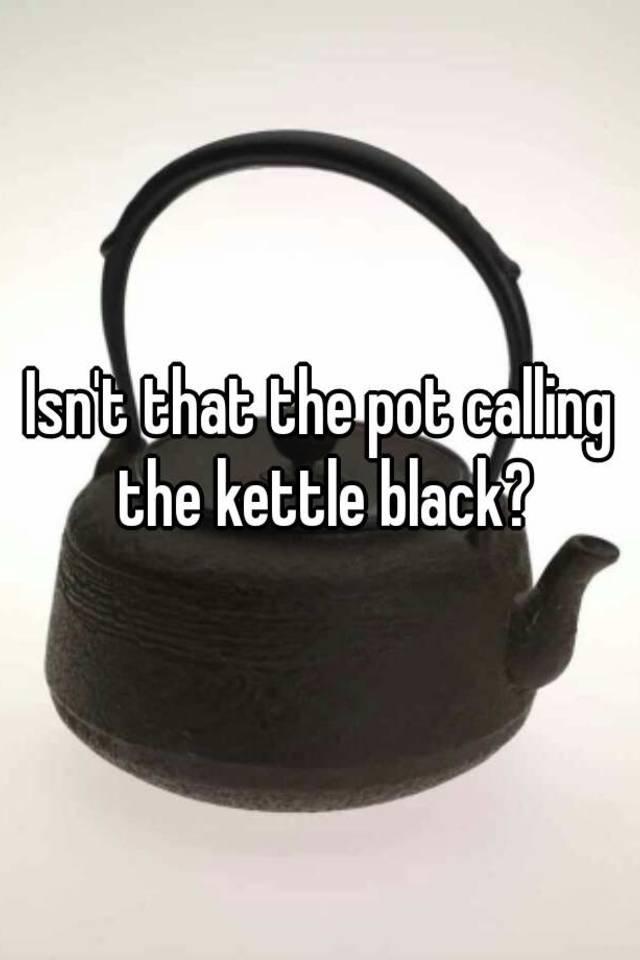 Image result for pot calling kettle black images