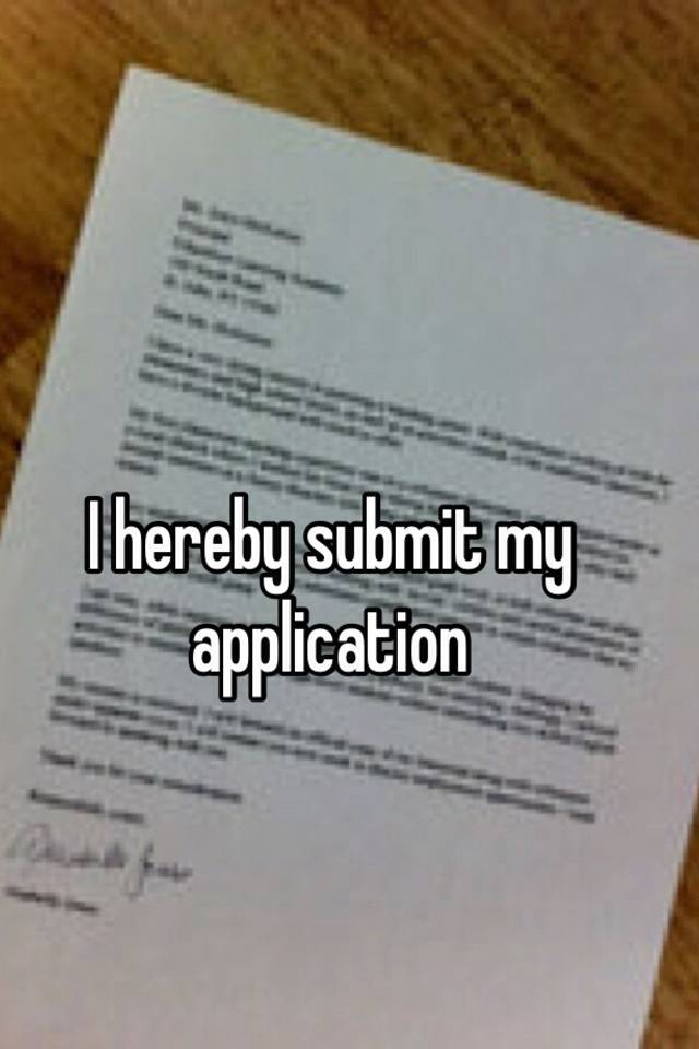 I hereby submit my application
