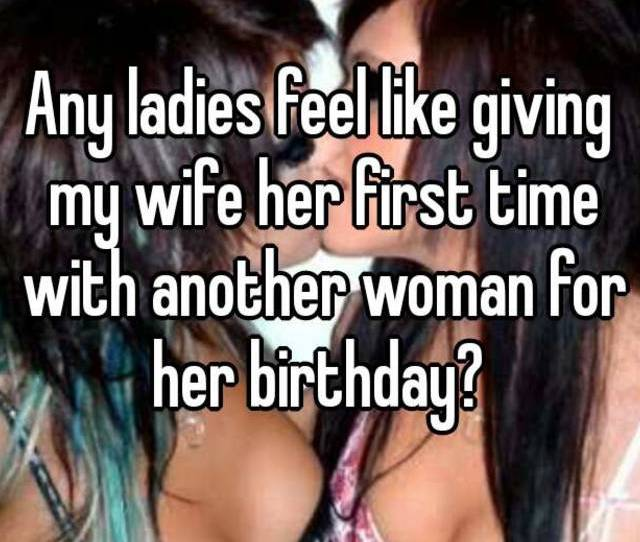 Any Ladies Feel Like Giving My Wife Her First Time With Another Woman For Her Birthday