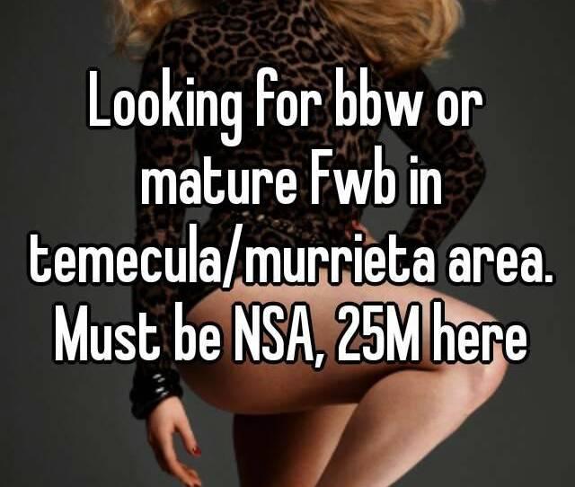 Looking For Bbw Or Mature Fwb In Temecula Murrieta Area Must Be Nsa 25m Here