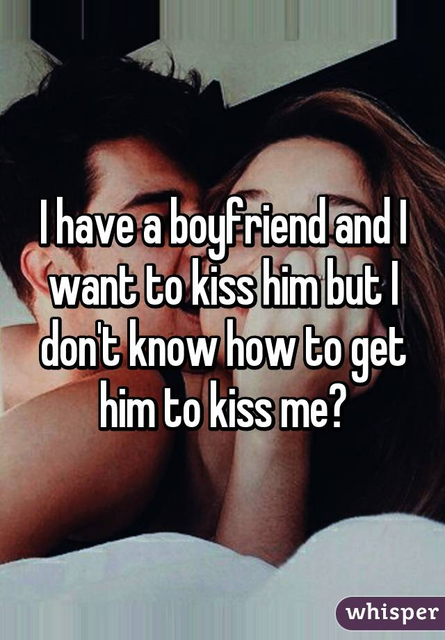 How To Get Him To Kiss Me