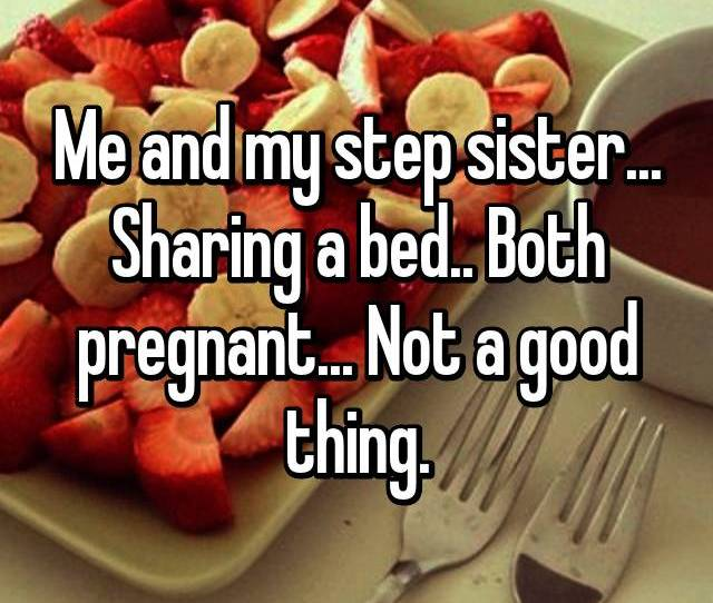 Me And My Step Sister Sharing A Bed Both Pregnant Not A Good Thing