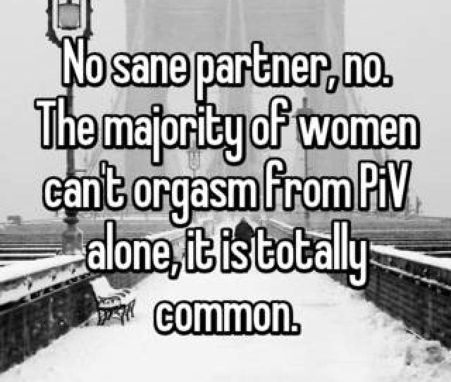 The Majority Of Women Cant Orgasm From Piv Alone It Is Totally Common